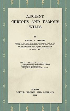 Ancient, Curious, and Famous Wills. Virgil M. Harris.