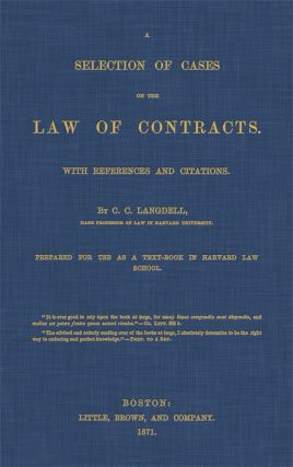 A Selection of Cases on the Law of Contracts. With References and. C. C. Langdell
