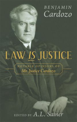 Law is Justice. Notable Opinions of Mr. Justice Cardozo. HARDCOVER. Benjamin N. Cardozo, A. L....