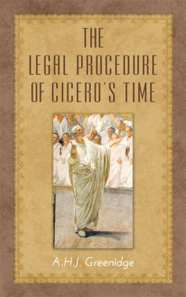 The Legal Procedure of Cicero's Time. A. H. J. Greenidge