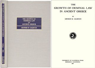 The Growth of Criminal Law in Ancient Greece. George M. Calhoun