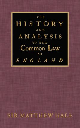 The History and Analysis of the Common Law of England. Sir Matthew Hale