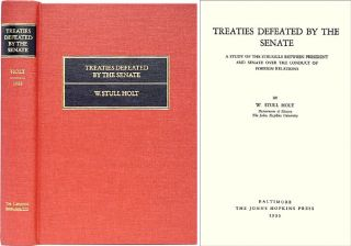 Treaties Defeated by the Senate. A Study of the Struggle Between. W. Stull Holt