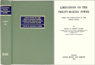 Limitations on the Treaty-Making Power Under the Constitution. Henry St. George Tucker