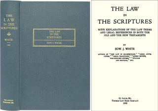 The Law in the Scriptures With Explanations of the Law Terms and. Edward. J. White