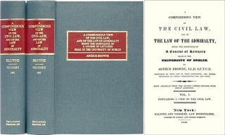 A Compendious View of the Civil Law & of the Admiralty: Being the. Arthur Browne