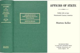 Affairs of State: Public Life in Late Nineteenth Century America. Morton Keller