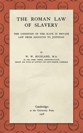 The Roman Law of Slavery: The Condition of the Slave in Private Law. W. W. Buckland