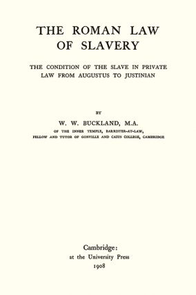 The Roman Law of Slavery: The Condition of the Slave in Private Law...