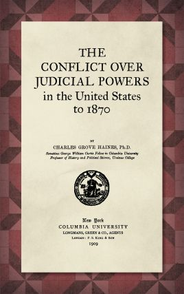The Conflict over Judicial Powers in the United States to 1870. Charles Grove Haines