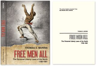 Free Men All: The Personal Liberty Laws of the North 1780-1861. Thomas D. Morris