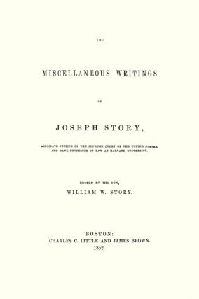 The Miscellaneous Writings of Joseph Story, Associate Justice of...