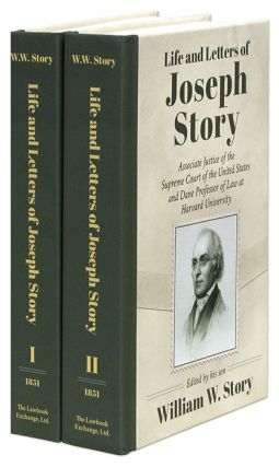 Life and Letters of Joseph Story, Associate Justice of the Supreme. William Story, Joseph Story