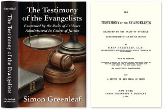 The Testimony of the Evangelists Examined by the Rules of Evidence. Simon Greenleaf