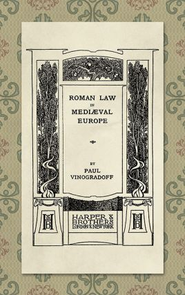 Roman Law in Mediaeval [Medieval] Europe. Sir Paul Vinogradoff
