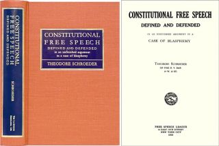 Constitutional Free Speech Defined and Defended in an Unfinished. Theodore Schroeder.