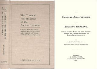 The Criminal Jurisprudence of the Ancient Hebrews. Compiled from. S. Mendelsohn