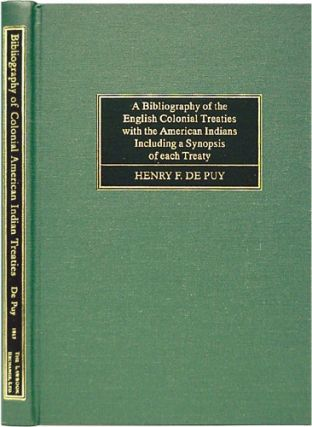 A Bibliography of the English Colonial Treaties with the American. Henry F. De Puy