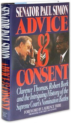 Advice & Consent Clarence Thomas Robert Bork and the Intriguing. Senator Paul Simon