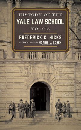 History of the Yale Law School to 1915. Reprint w/new intro. & index. Frederick C. Hicks, Morris Cohen, introduction.