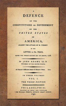 A Defence of the Constitutions of Government of the United States...