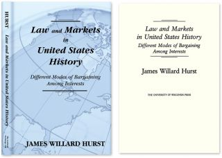 Law and Markets in United States History. Different Modes of. James Willard Hurst