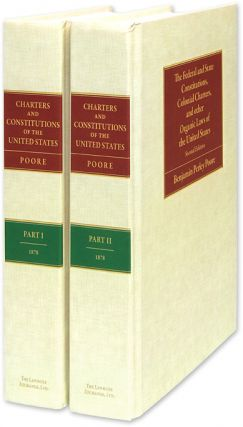 The Federal and State Constitutions, Colonial Charters, and Organic. Benjamin Perley Poore