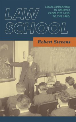 Law School: Legal Education in America from the 1850s to the 1980s. Robert Stevens