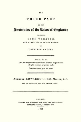 The Third Part of the Institutes of the Laws of England: Concerning...