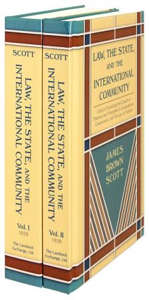 Law, The State, and the International Community. 2 Vols. James Brown Scott