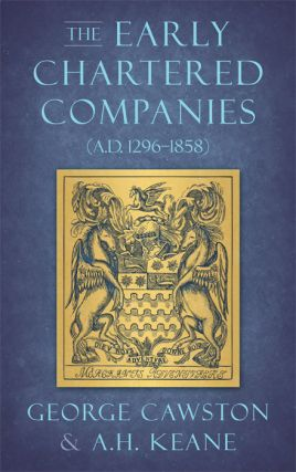 The Early Chartered Companies (A.D. 1296-1858). George Cawston
