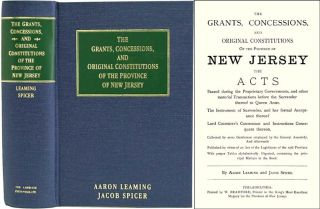 The Grants, Concessions and Original Constitutions of the Province. Aaron Leaming, Jacob Spicer