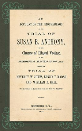 An Account of the Proceedings in the Trial of Susan B. Anthony on. Susan B. Anthony