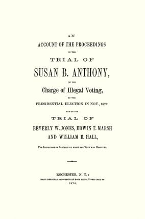 An Account of the Proceedings in the Trial of Susan B. Anthony on...