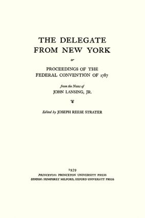 The Delegate from New York or Proceedings of the Federal Convention...