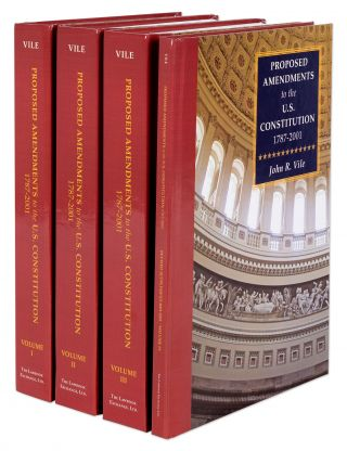 Proposed Amendments to the U.S. Constitution 1787-2010. 4 Vols w/Supp. John R. Vile