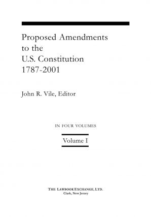 Proposed Amendments to the U.S. Constitution 1787-2021. 4 Volumes.