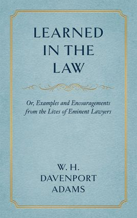 Learned in the Law; or Examples and Encouragements from the Lives. W. H. Davenport Adams