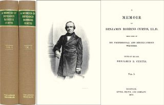 A Memoir of Benjamin Robbins Curtis, LL.D. with Some of His. Benjamin R. Curtis