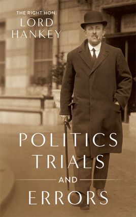 Politics, Trials and Errors. The Right Hon. Lord Hankey