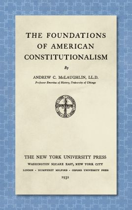 The Foundations of American Constitutionalism. Andrew C. McLaughlin