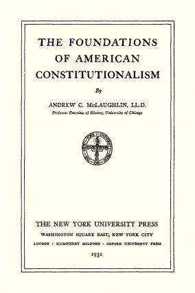 The Foundations of American Constitutionalism.