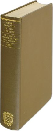 High Finance in the Sixties: Chapters from the Early History of Erie. Frederick C. Hicks