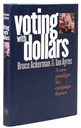 Voting With Dollars: A New Paradigm for Campaign Finance. Bruce Ackerman, Ian Ayres