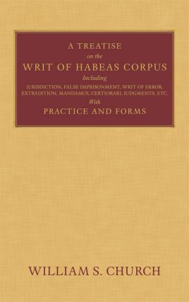 A Treatise of the Writ of Habeas Corpus including Jurisdiction, William S. Church