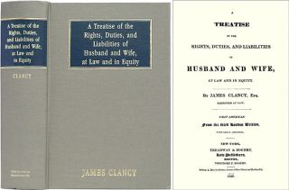 A Treatise on the Rights, Duties, and Liabilities of Husband and Wife. James Clancy