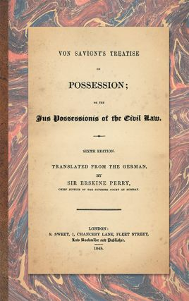 Von Savigny's Treatise on Possession; or the Jus Possessionis of. Friedrich Carl von Savigny, E....