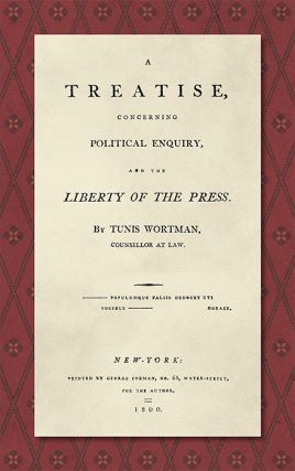 A Treatise Concerning Political Enquiry, and the Liberty of the Press. Tunis Wortman