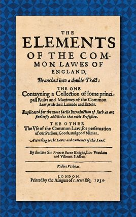 The Elements of the Common Laws of England, Branched into a Double. Sir Francis Bacon