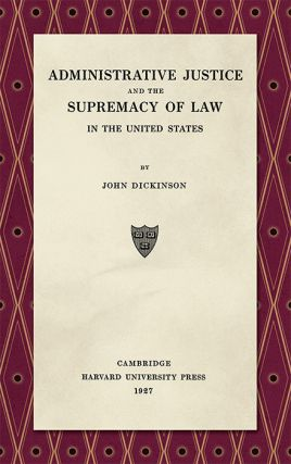 Administrative Justice and the Supremacy of Law. John Dickinson